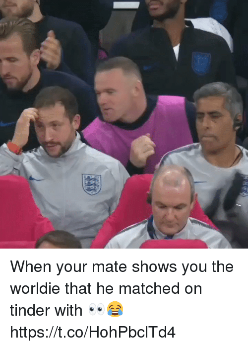 Soccer, Tinder, and You: When your mate shows you the worldie that he matched on tinder with 👀😂 https://t.co/HohPbclTd4
