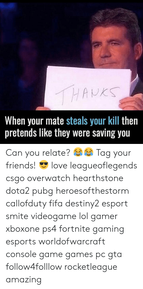 Fifa, Friends, and Lol: When your mate steals your kill then  pretends like they were saving you Can you relate? 😂😂 Tag your friends! 😎 love leagueoflegends csgo overwatch hearthstone dota2 pubg heroesofthestorm callofduty fifa destiny2 esport smite videogame lol gamer xboxone ps4 fortnite gaming esports worldofwarcraft console game games pc gta follow4folllow rocketleague amazing