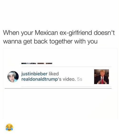 When Your Mexican Ex-Girlfriend Doesn't Wanna Get Back Together With