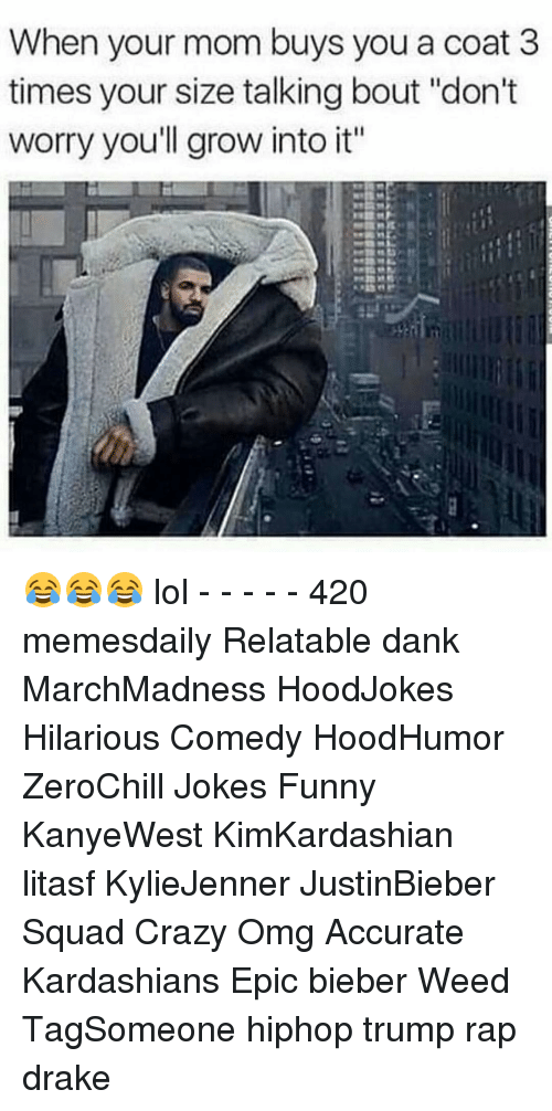 Drake, Kardashians, and Memes: When your mom buys you a coat 3 times
