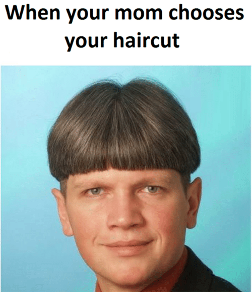 When Your Mom Chooses Your Haircut Haircut Meme On Me Me
