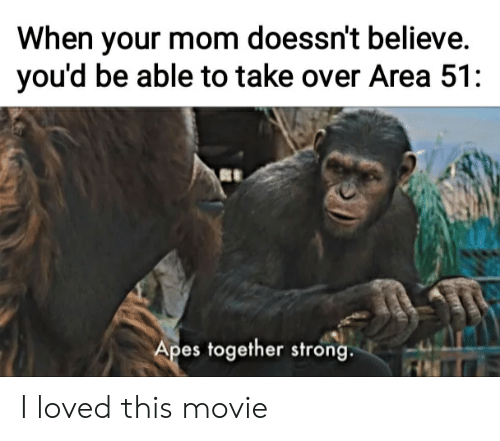 When Your Mom Doessn't Believe You'd Be Able to Take Over Area 51