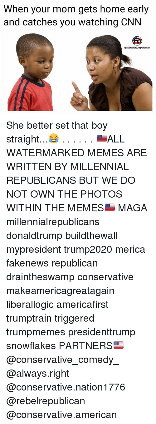cnn.com, Memes, and American: When your mom gets home early  and catches you watching CNN  MR She better set that boy straight...😂 . . . . . . 🇺🇸ALL WATERMARKED MEMES ARE WRITTEN BY MILLENNIAL REPUBLICANS BUT WE DO NOT OWN THE PHOTOS WITHIN THE MEMES🇺🇸 MAGA millennialrepublicans donaldtrump buildthewall mypresident trump2020 merica fakenews republican draintheswamp conservative makeamericagreatagain liberallogic americafirst trumptrain triggered trumpmemes presidenttrump snowflakes PARTNERS🇺🇸 @conservative_comedy_ @always.right @conservative.nation1776 @rebelrepublican @conservative.american