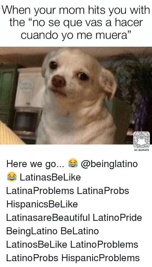 "Memes, Yo, and Mom: When your mom hits you with  the ""no se que vas a hacer  cuando yo me muera""  SC: BLSNAPZ Here we go... 😂 @beinglatino😂 LatinasBeLike LatinaProblems LatinaProbs HispanicsBeLike LatinasareBeautiful LatinoPride BeingLatino BeLatino LatinosBeLike LatinoProblems LatinoProbs HispanicProblems"