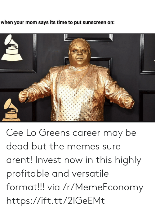 Memes, Time, and Mom: when your mom says its time to put sunscreen on: Cee Lo Greens career may be dead but the memes sure arent! Invest now in this highly profitable and versatile format!!! via /r/MemeEconomy https://ift.tt/2IGeEMt