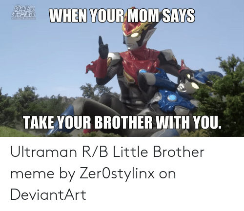 WHEN YOUR MOM SAYS TAKE YOUR BROTHER WITH YOU Ultraman RB Little