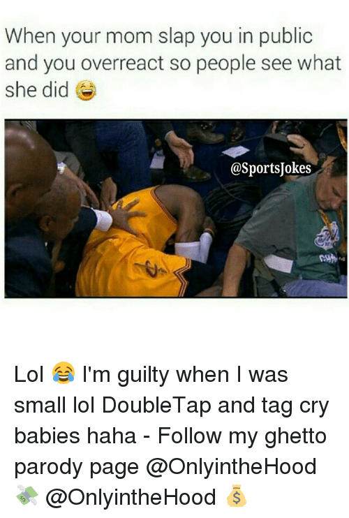 Crying, Ghetto, and Lol: When your mom slap you in public  and you overreact so people see what  she did  @SportsUokes Lol 😂 I'm guilty when I was small lol DoubleTap and tag cry babies haha - Follow my ghetto parody page @OnlyintheHood 💸 @OnlyintheHood 💰