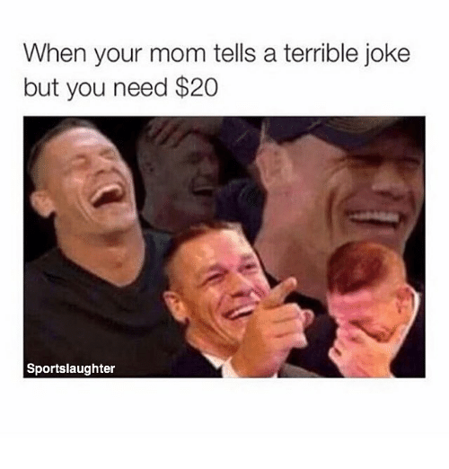 Memes, Mom, and 🤖: When your mom tells a terrible joke  but you need $20  Sportslaughter