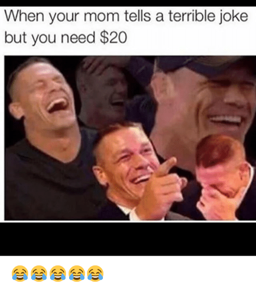Funny, Mom, and You: When your mom tells a terrible joke  but you need $20 😂😂😂😂😂