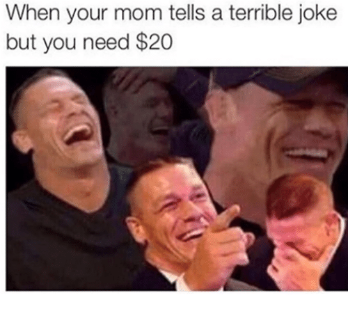 Mom, You, and Your Mom: When your mom tells a terrible joke  but you need $20