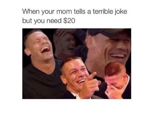 Memes, Mom, and 🤖: When your mom tells a terrible joke  but you need $20