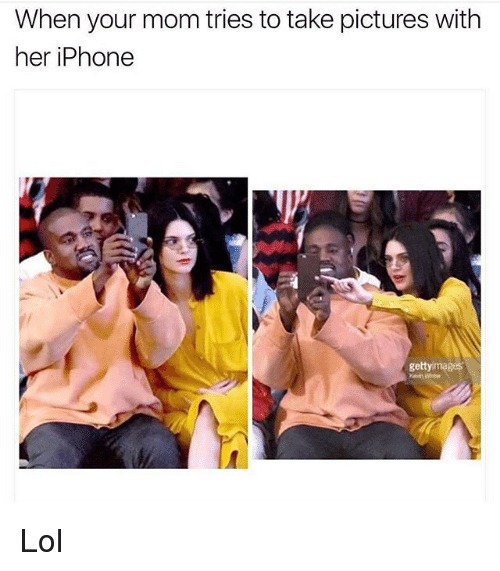 Funny, Iphone, and Lol: When your mom tries to take pictures with  her iPhone  getty mages Lol