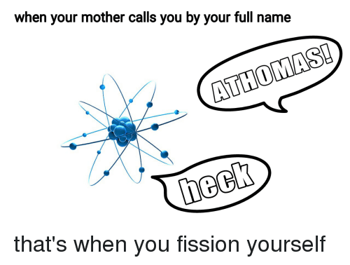 Dank Memes, Mother, and Name: when your mother calls you by your full name  heck