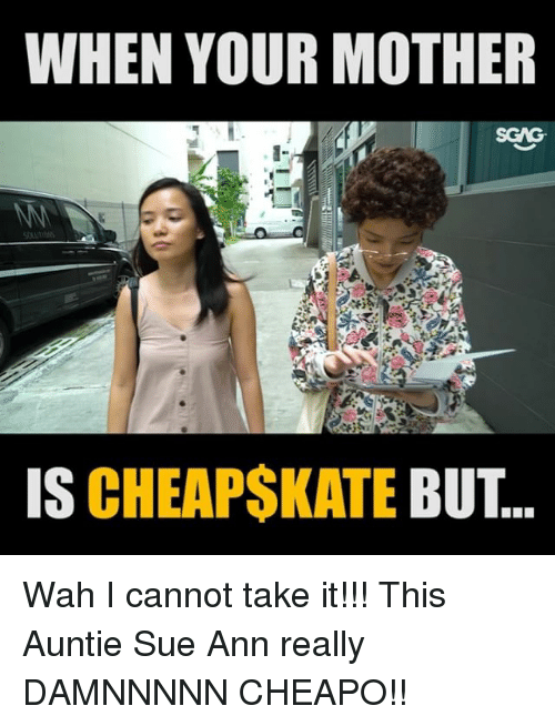 Memes, 🤖, and Mother: WHEN YOUR MOTHER  IS CHEAPSKATE BUT.. Wah I cannot take it!!! This Auntie Sue Ann really DAMNNNNN CHEAPO!!