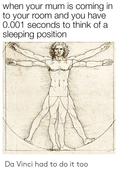 Reddit, Sleeping, and Da Vinci: when your mum is coming in  to your room and you have  0.001 seconds to think of a  sleeping position Da Vinci had to do it too