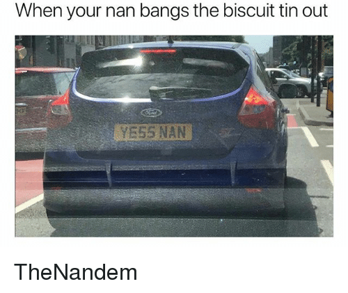 British, Tin, and Nan: When your nan bangs the biscuit tin out  YESS NAN TheNandem