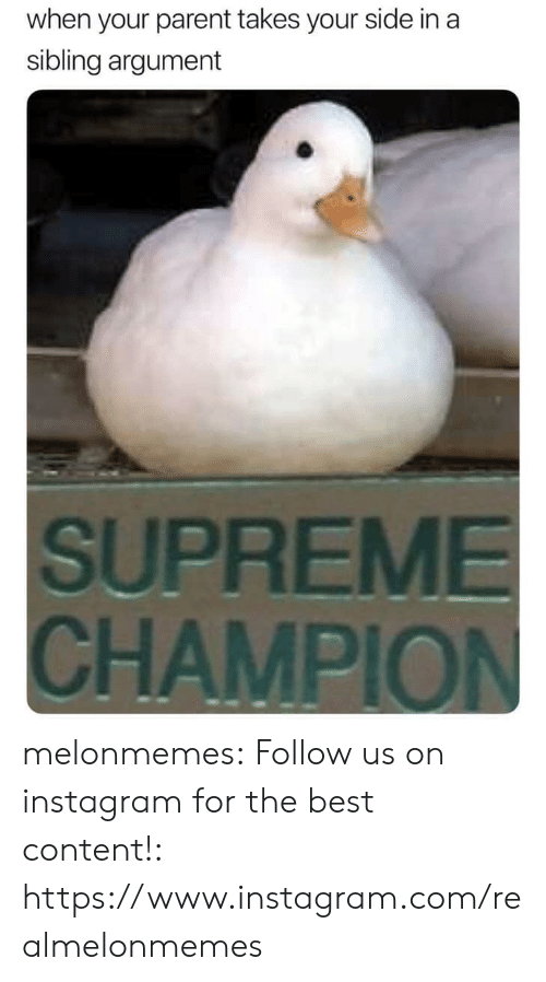 Instagram, Supreme, and Tumblr: when your parent takes your side in a  sibling argument  SUPREME  CHAMPION melonmemes:  Follow us on instagram for the best content!: https://www.instagram.com/realmelonmemes