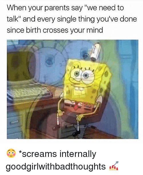 """Memes, Parents, and Mind: When your parents say """"we need to  talk"""" and every single thing you've done  since birth crosses your mind 😳 *screams internally goodgirlwithbadthoughts 💅🏼"""