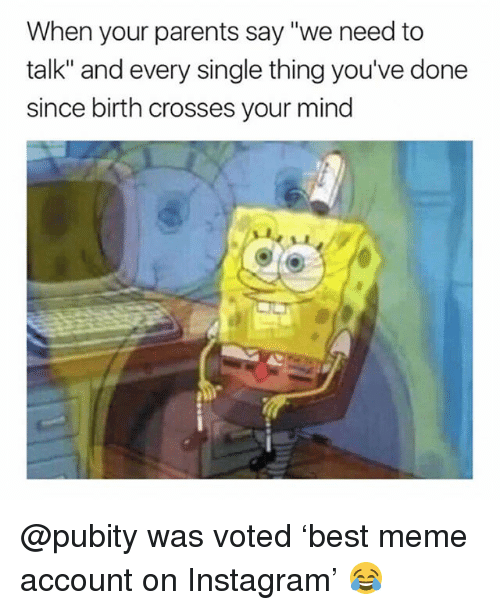 "Instagram, Meme, and Parents: When your parents say ""we need to  talk"" and every single thing you've done  since birth crosses your mind @pubity was voted 'best meme account on Instagram' 😂"