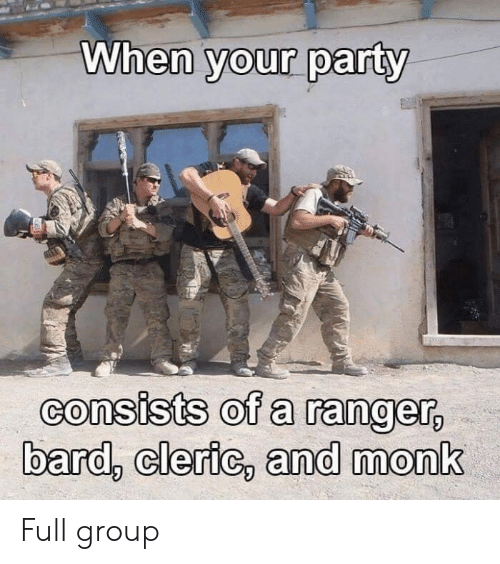 When Your Party Consists of a Ranger Bard Cleric and Monk Full Group