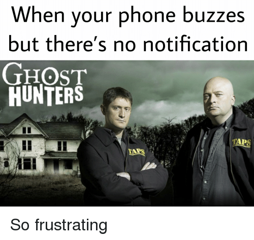 When Your Phone Buzzes but There's No Notification GHOST HUNTERS