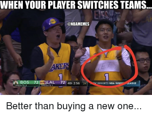 Nba, League, and Player: WHEN YOUR PLAYER SWITCHES TEAMS  @NBAMEMES  AKE  BOS 72L  AL 72 4th 2:56 24  RESORTS NBA SUMM LEAGUE  TIMEOUTS: 2  TIMEOUTS Better than buying a new one...