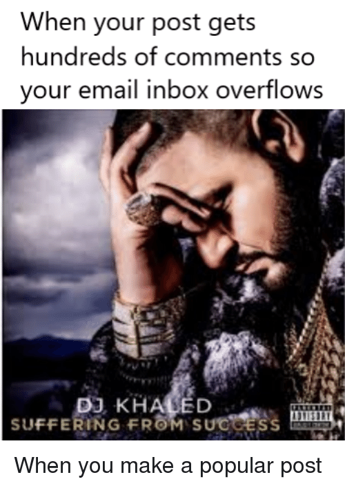 Reddit, Email, and Inbox: When your post gets  hundreds of comments so  your email inbox overflows  SUFFERING FROM SUCCESS