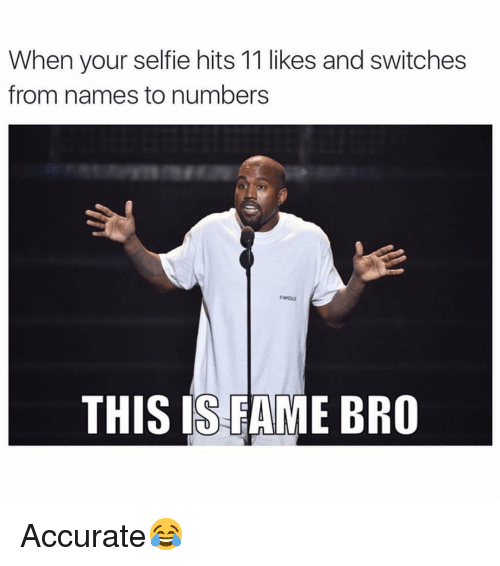 Memes, Selfie, and 🤖: When your selfie hits 11 likes and switches  from names to numbers  THIS IS FAME BRO Accurate😂