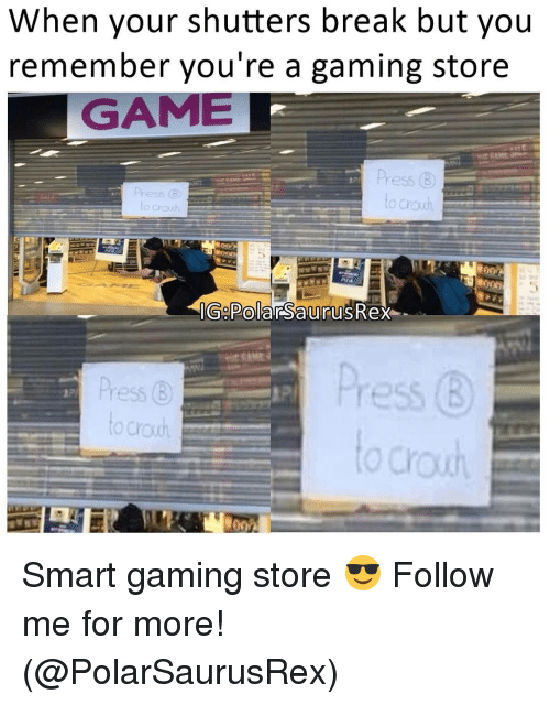 Memes, A Game, and 🤖: When your shutters break but you  remember you're a gaming store  GAME  SESAME  IG8PolarSauru Smart gaming store 😎 Follow me for more! (@PolarSaurusRex)