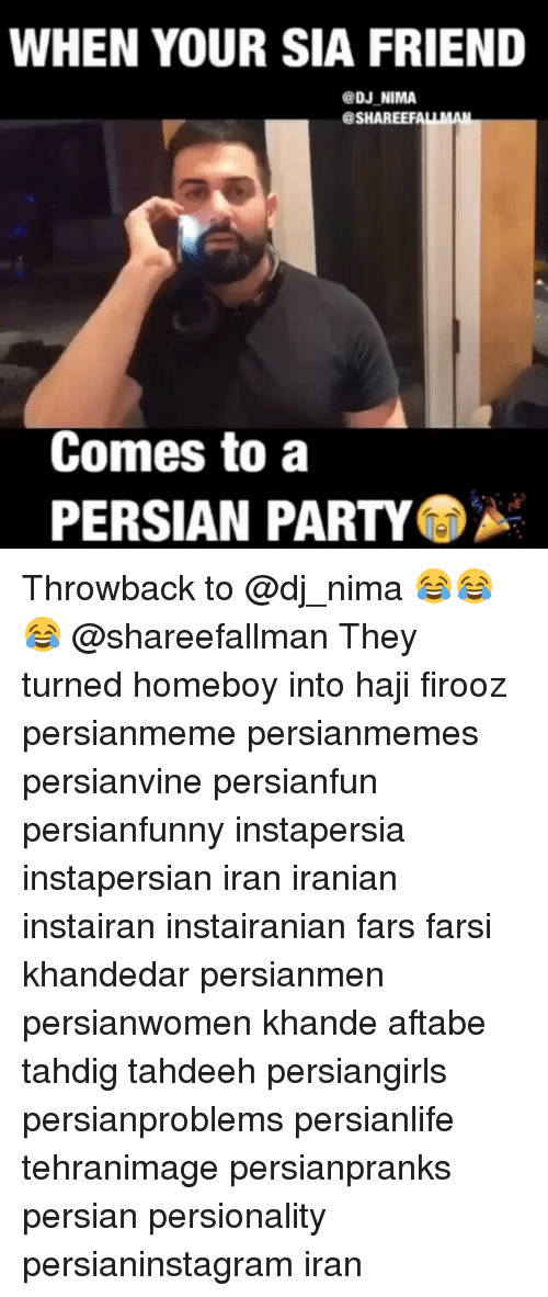 Memes, 🤖, and Sia: WHEN YOUR SIA FRIEND  DJ NIMA  SHAREEF  Comes to a  PERSIAN PARTY Throwback to @dj_nima 😂😂😂 @shareefallman They turned homeboy into haji firooz persianmeme persianmemes persianvine persianfun persianfunny instapersia instapersian iran iranian instairan instairanian fars farsi khandedar persianmen persianwomen khande aftabe tahdig tahdeeh persiangirls persianproblems persianlife tehranimage persianpranks persian persionality persianinstagram iran