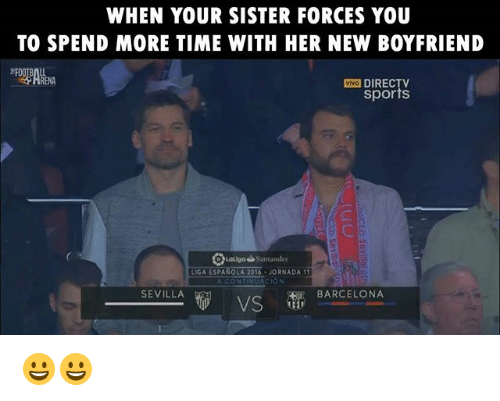 Barcelona, Memes, and Sports: WHEN YOUR SISTER FORCES YOU TO SPEND MORE TIME