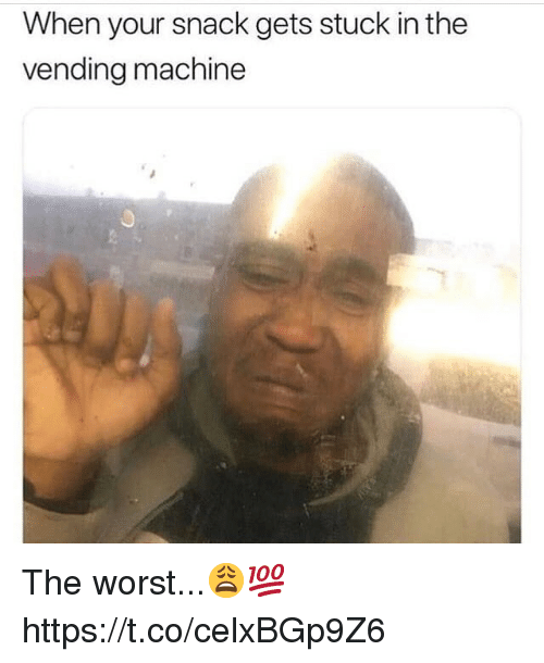 The Worst, Vending Machine, and Machine: When your snack gets stuck in the  vending machine The worst...😩💯 https://t.co/celxBGp9Z6