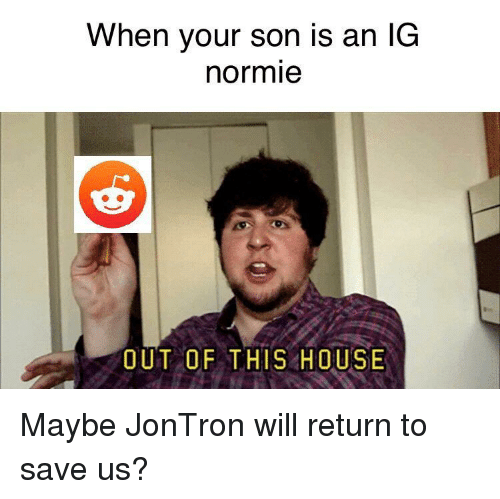 When Your Son Is an lG Normie OUT OF THIS HOUSE | Reddit Meme on ME ME