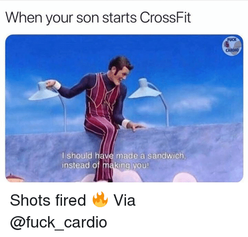Crossfit, Fuck, and Sandwich: When your son starts CrossFit  FUCK  CARDIO  I should have made a sandwich  instead of making you Shots fired 🔥  Via @fuck_cardio