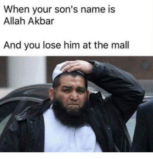 Akbar, Him, and Allah: When your son's name is  Allah Akbar  And you lose him at the mall
