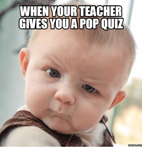 when your teacher givesyoua pop quiz memess com 18045451 ✅ 25 best memes about what meme are you quiz what meme are you,What Meme Are You Quiz