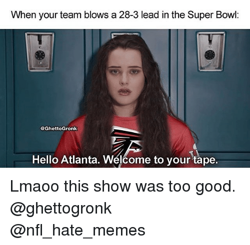 when your team blows a 28 3 lead in the super 20798674 ✅ 25 best memes about welcome to your tape welcome to your
