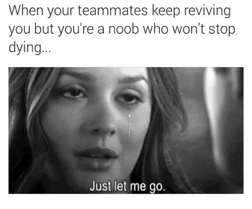 https://pics.me.me/when-your-teammates-keep-reviving-you-but-youre-a-noob-41004771.png