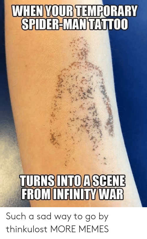Dank, Memes, and Spider: WHEN YOUR TEMPORARY  SPIDER-MAN TATTOO  FROM INFINITY WAR Such a sad way to go by thinkulost MORE MEMES