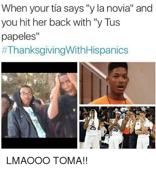 when your tia says y la novia and you hit 18358284 when your tia says y la novia and you hit her back with y tus,Thanksgiving With Hispanic Families Memes