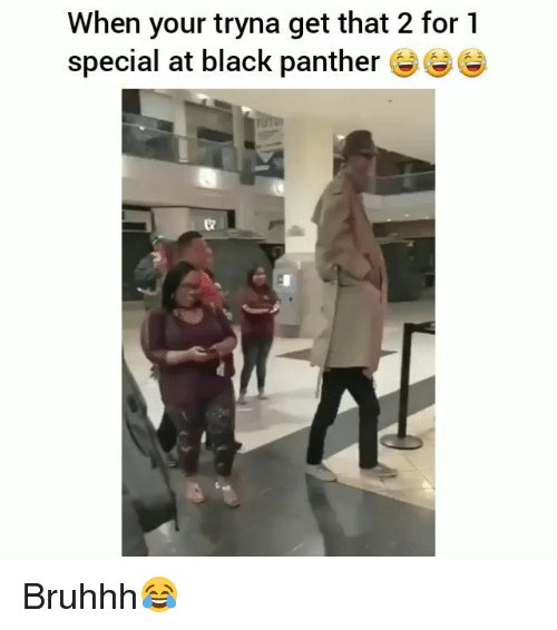 Funny, Black, and Black Panther: When your tryna get that 2 for 1  special at black panther  t2 Bruhhh😂