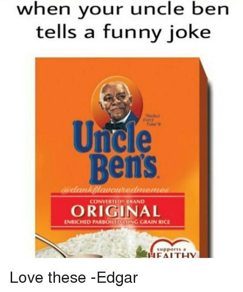 Funny Jokes, Memes, and Faith: when your uncle ben  tells a funny joke  Unule  Bens  CONVERTED BRAND  ORIGINAL  ENRICHED PARBOILEDCONG GRAIN RICE  supports a  H FAITH Love these -Edgar