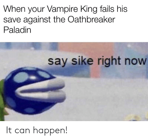 DnD, Paladin, and Vampire: When your Vampire King fails his  save against the Oathbreaker  Paladin  say sike right now It can happen!