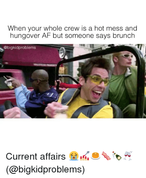 when your whole crew is a hot mess and hungover 21401941 25 best current affairs memes are memes, we cool memes, current memes