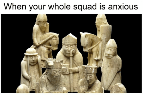 Squad, Classical Art, and Anxious: When your whole squad is anxious