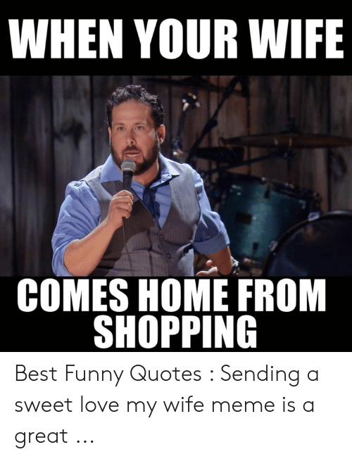 WHEN YOUR WIFE COMES HOME FROM SHOPPING Best Funny Quotes ...