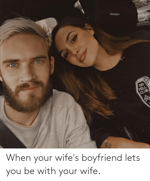 When Your Wife's Boyfriend Lets You Be With Your Wife ...