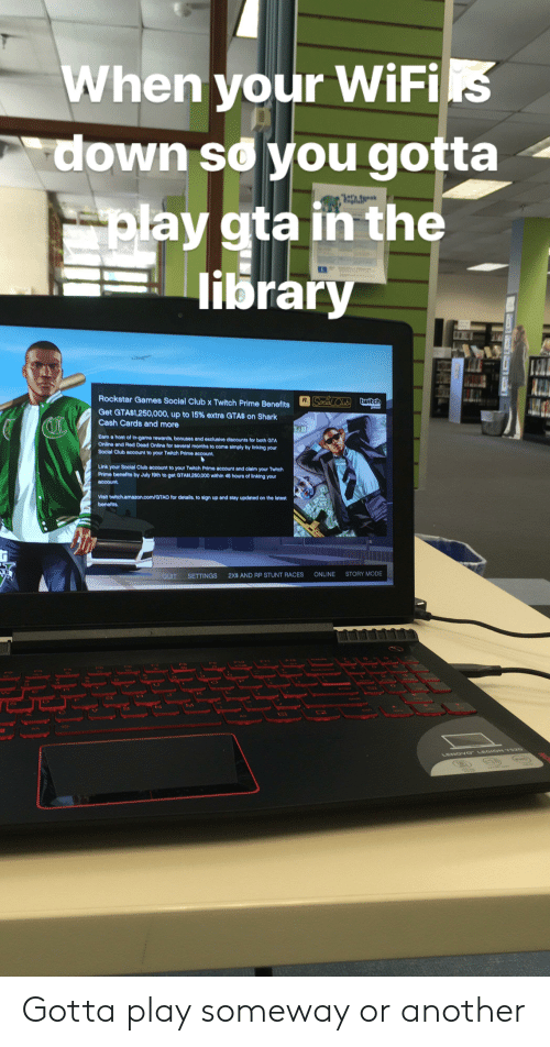 When Your WiFis Down Soyou Gotta Play Gta in the Library Ngliah R