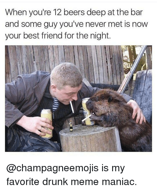 when youre 12 beers deep at the bar and some 10541174 ✅ 25 best memes about drunk memes drunk memes