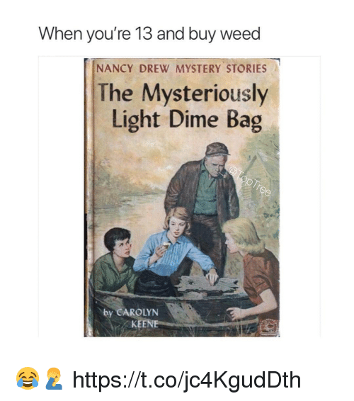 Weed, Mystery, and Light: When you're 13 and buy weed  NANCY DREW MYSTERY STORIES  The Mysteriously  Light Dime Bag  by CAROLYN  KEENE 😂🤦‍♂️ https://t.co/jc4KgudDth